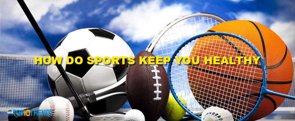 How Do Sports Keep You Healthy