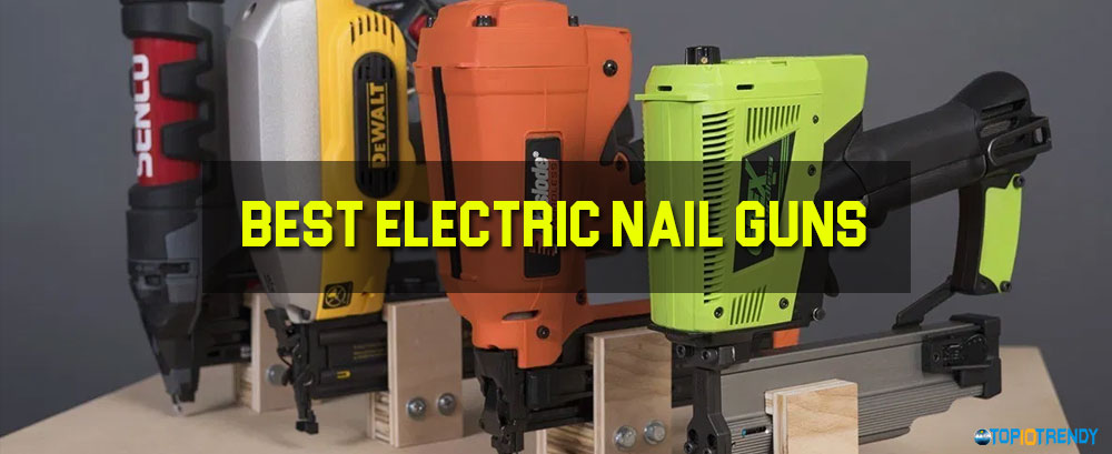 Best Electric Nail Guns