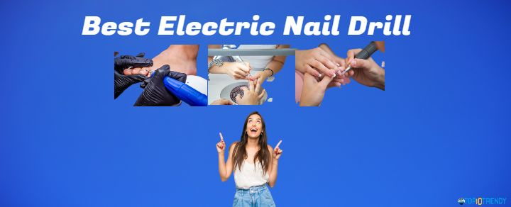 Best Electric Nail Drill