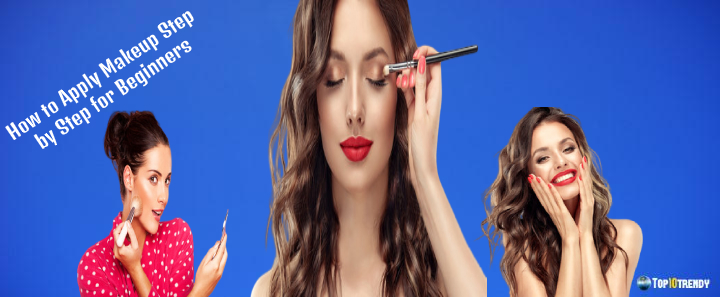 How to Apply Makeup Step by Step for Beginners