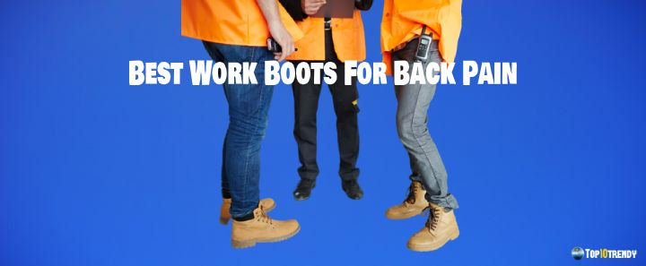 Best Work Boots For Back Pain